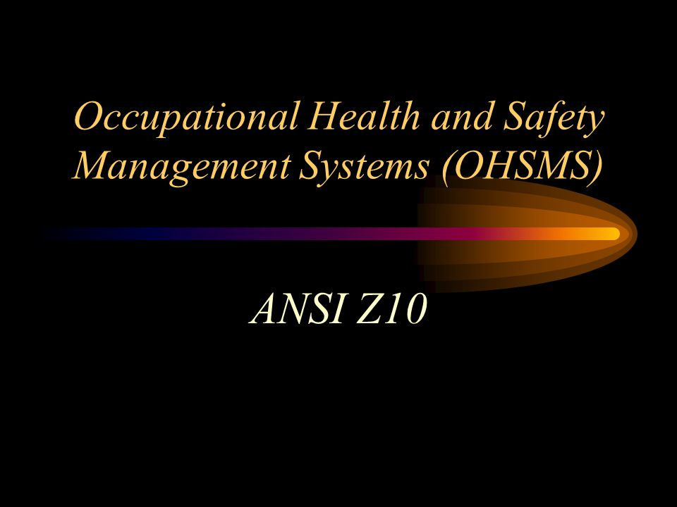 Occupational Health and Safety Management Systems (OHSMS) ANSI Z10