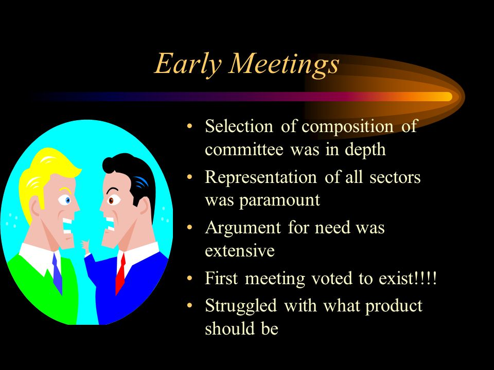 Early Meetings Selection of composition of committee was in depth Representation of all sectors was paramount Argument for need was extensive First me
