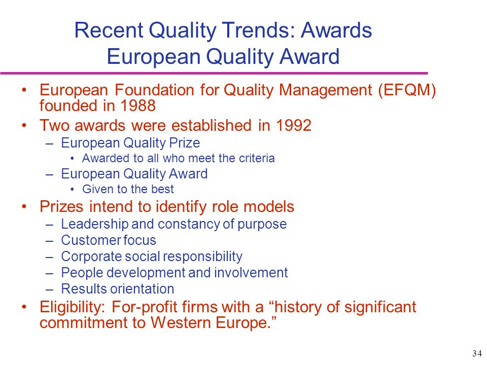 34 Recent Quality Trends: Awards European Quality Award European Foundation for Quality Management (EFQM) founded in 1988 Two awards were established