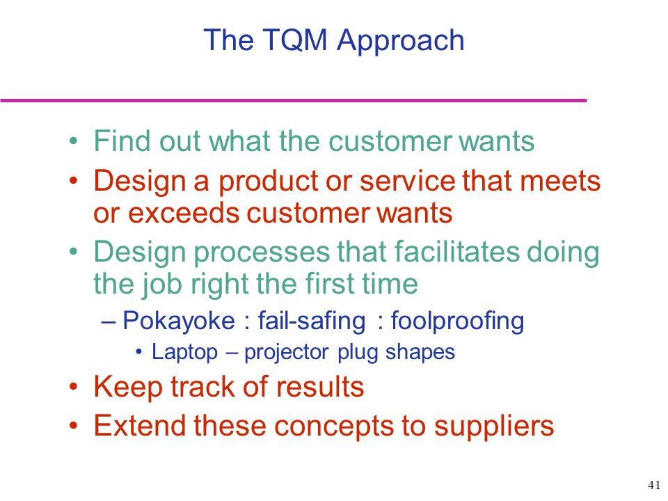 41 Find out what the customer wants Design a product or service that meets or exceeds customer wants Design processes that facilitates doing the job r