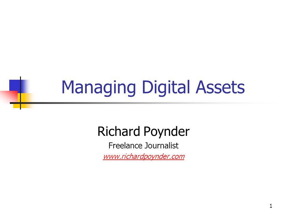 1 Managing Digital Assets Richard Poynder Freelance Journalist www.richardpoynder.com