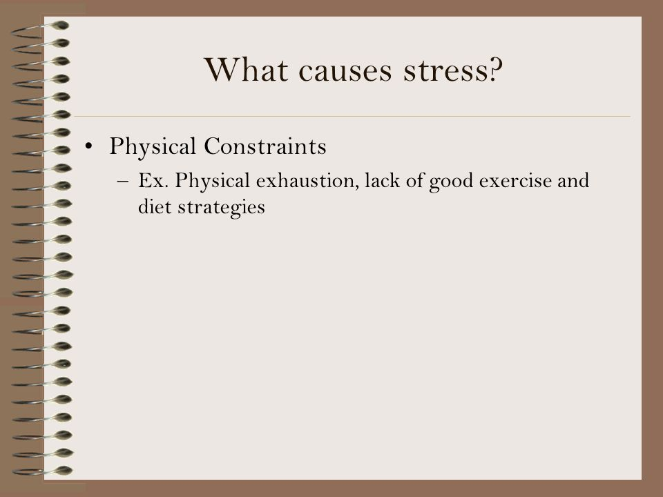 What causes stress.Physical Constraints –Ex.