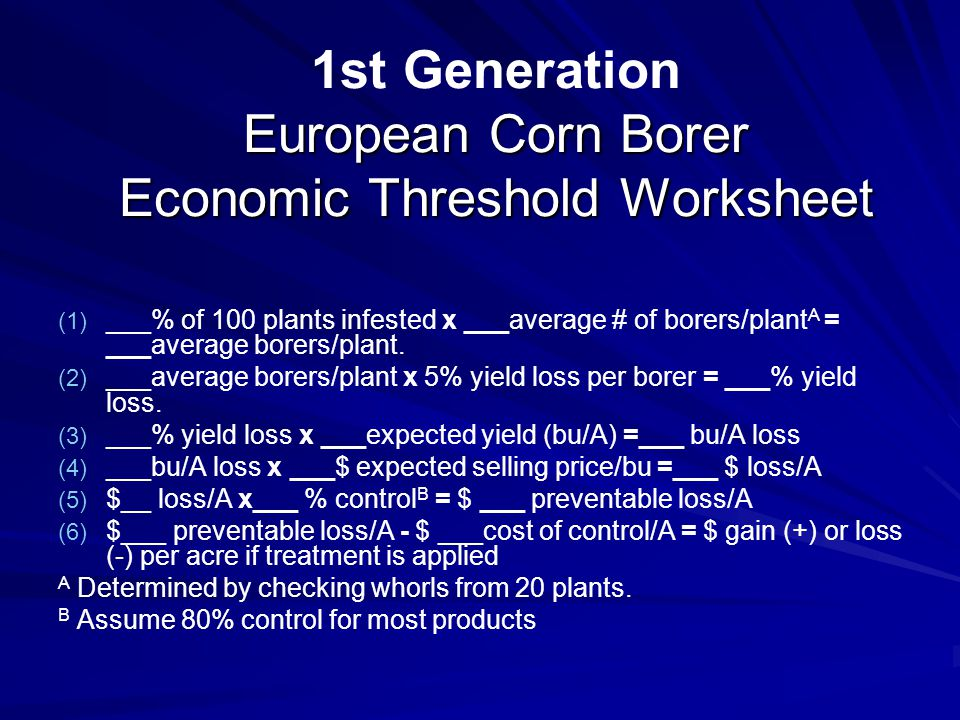 European Corn Borer Economic Threshold Worksheet 1st Generation European Corn Borer Economic Threshold Worksheet (1) (1) ___% of 100 plants infested x ___average # of borers/plant A = ___average borers/plant.