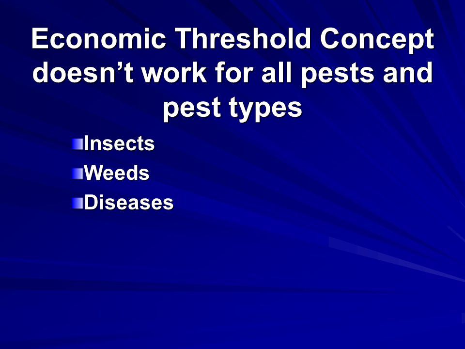 Economic Threshold Concept doesnt work for all pests and pest types InsectsWeedsDiseases