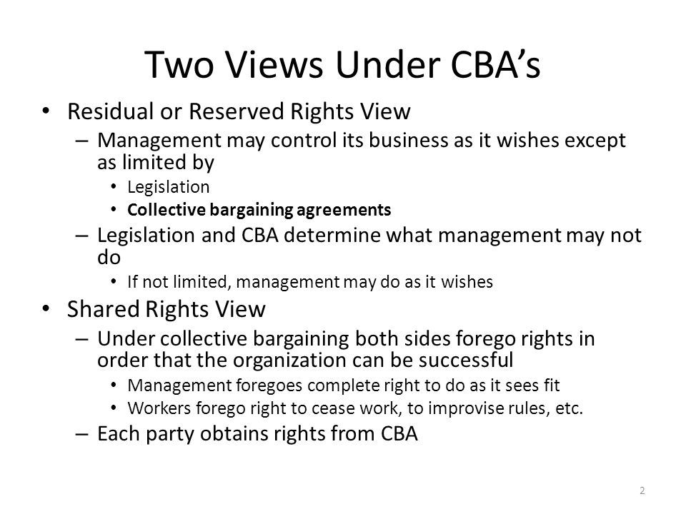 Limitations on Management Rights of Action Associated with CB Private Sector – May not act unilaterally with respect to TCE as defined by NLRA TCE includes almost everything that directly affects the employment relationship Public Sector – Many states have legislation or executive orders that mirrors NLRA with respect to TCE – Public employer may also be constrained by constitution 3