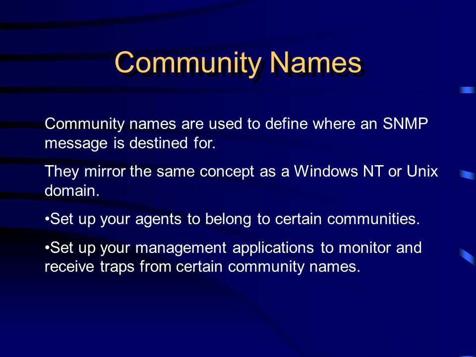 Community Names Community names are used to define where an SNMP message is destined for.
