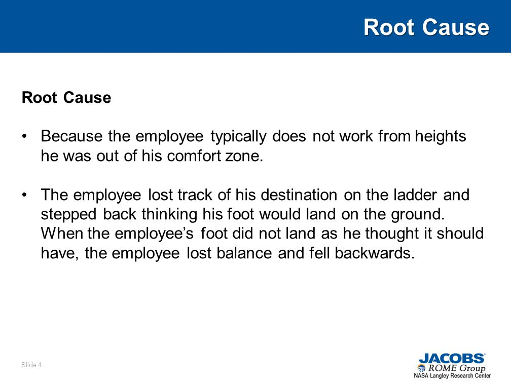 Root Cause Because the employee typically does not work from heights he was out of his comfort zone.