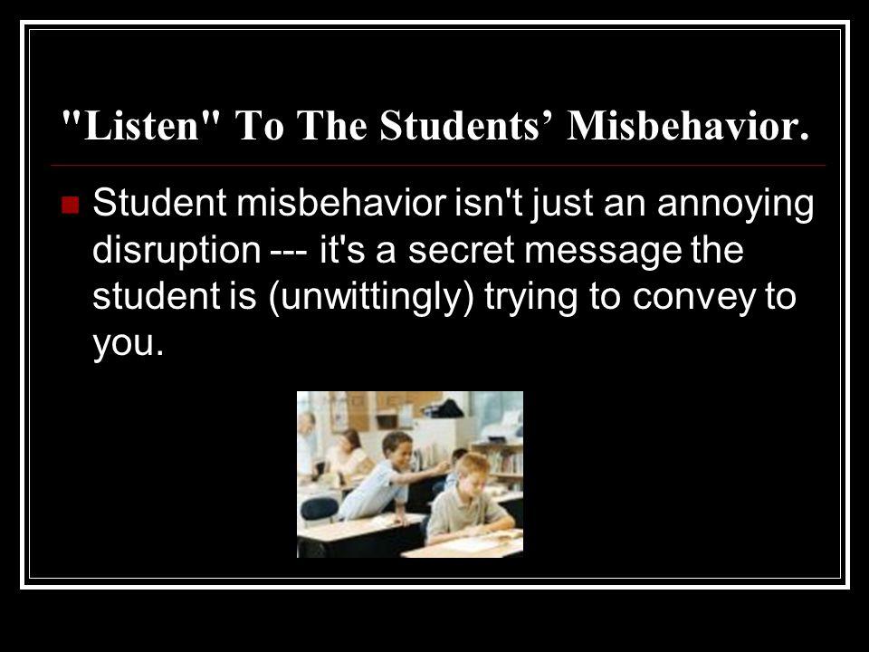 Listen To The Students Misbehavior.