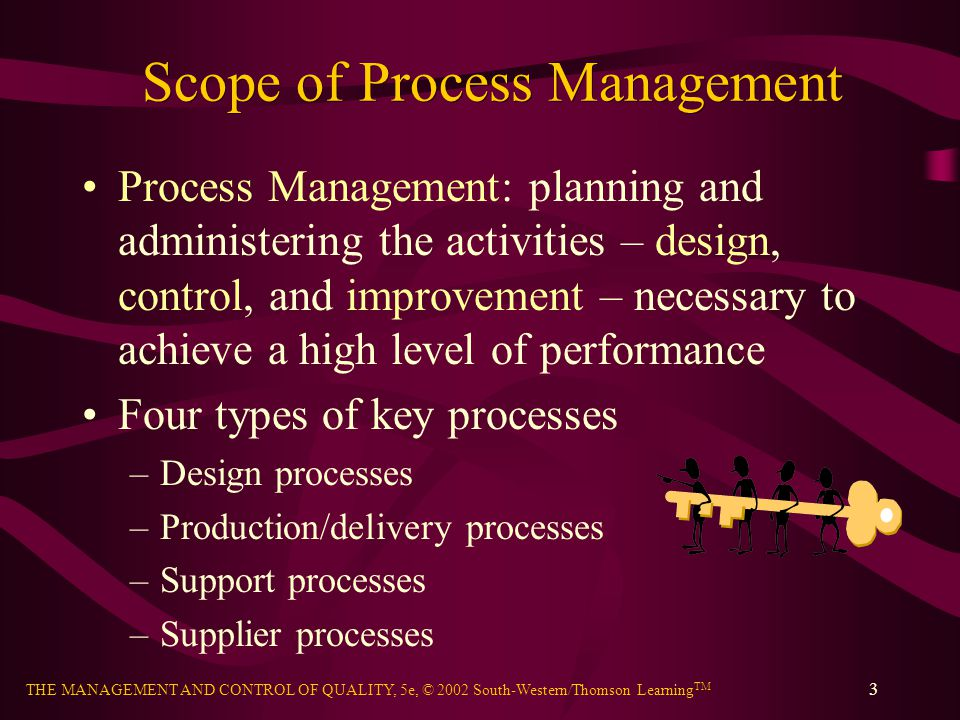 THE MANAGEMENT AND CONTROL OF QUALITY, 5e, © 2002 South-Western/Thomson Learning TM 4 AT&T Process Management Principles Focus on end-to-end process Mindset of prevention and continuous improvement Everyone manages a process at some level and is a customer and a supplier Customer needs drive the process Corrective action focuses on root cause Process simplification reduces errors
