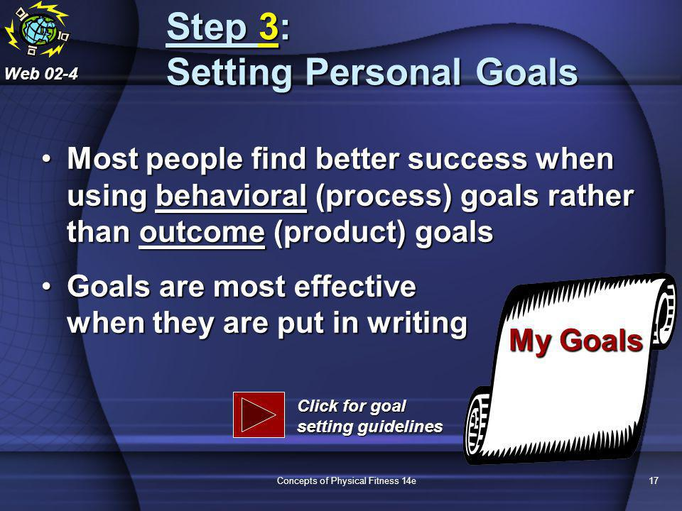 Concepts of Physical Fitness 14e17 Step 3: Setting Personal Goals Most people find better success when using behavioral (process) goals rather than ou