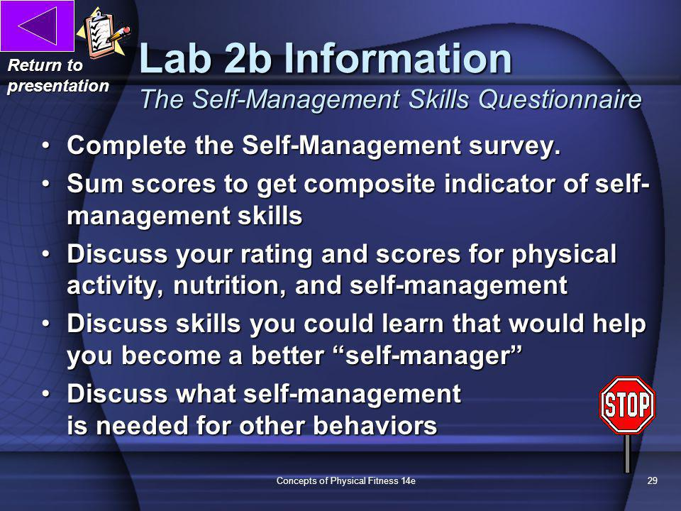 Concepts of Physical Fitness 14e29 Lab 2b Information The Self-Management Skills Questionnaire Return to presentation Complete the Self-Management survey.Complete the Self-Management survey.
