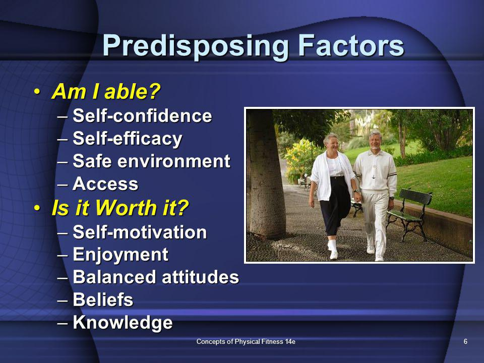Concepts of Physical Fitness 14e6 Predisposing Factors Am I able Am I able.
