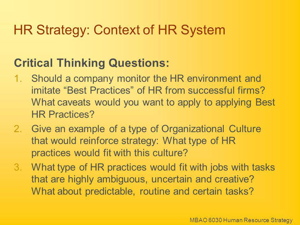 MBAO 6030 Human Resource Strategy HR Strategy: Context of HR System Critical Thinking Questions: 1.Should a company monitor the HR environment and imi
