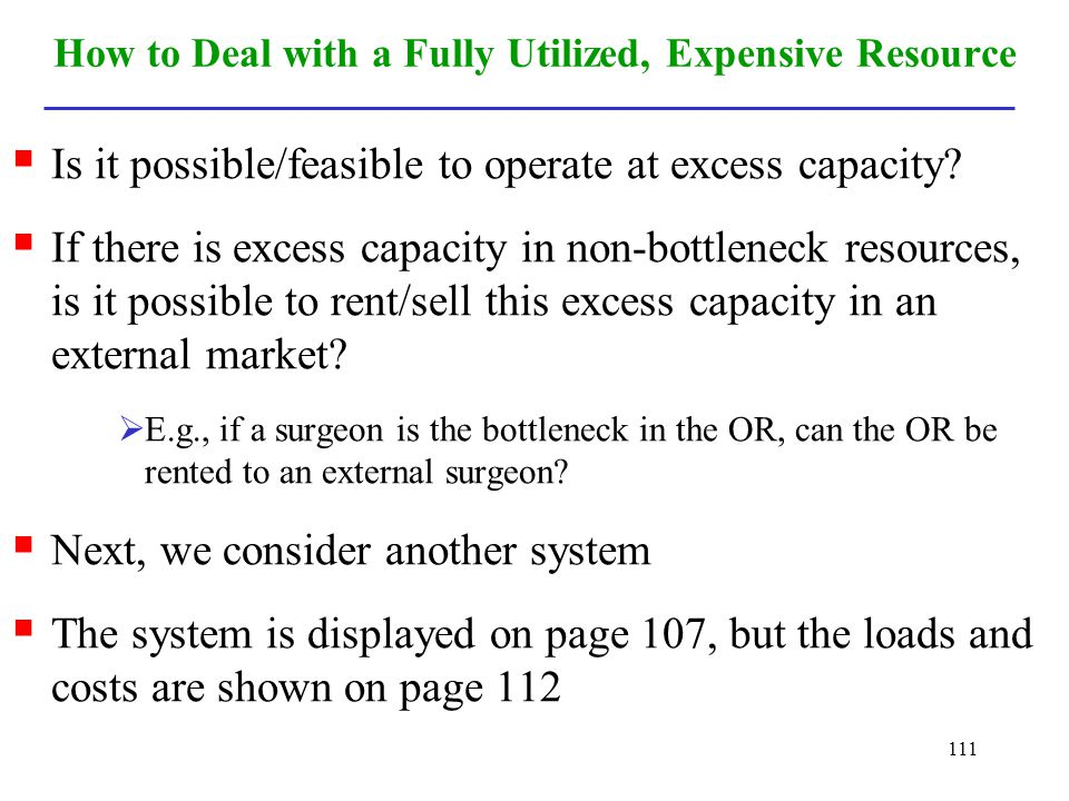 111 How to Deal with a Fully Utilized, Expensive Resource Is it possible/feasible to operate at excess capacity? If there is excess capacity in non-bo