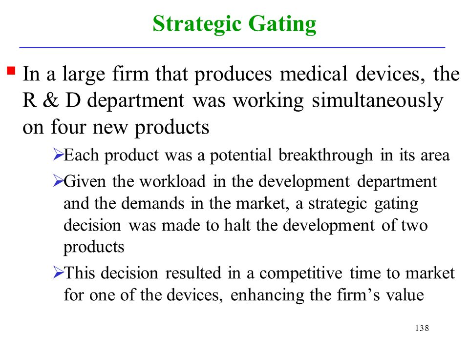 138 Strategic Gating In a large firm that produces medical devices, the R & D department was working simultaneously on four new products Each product
