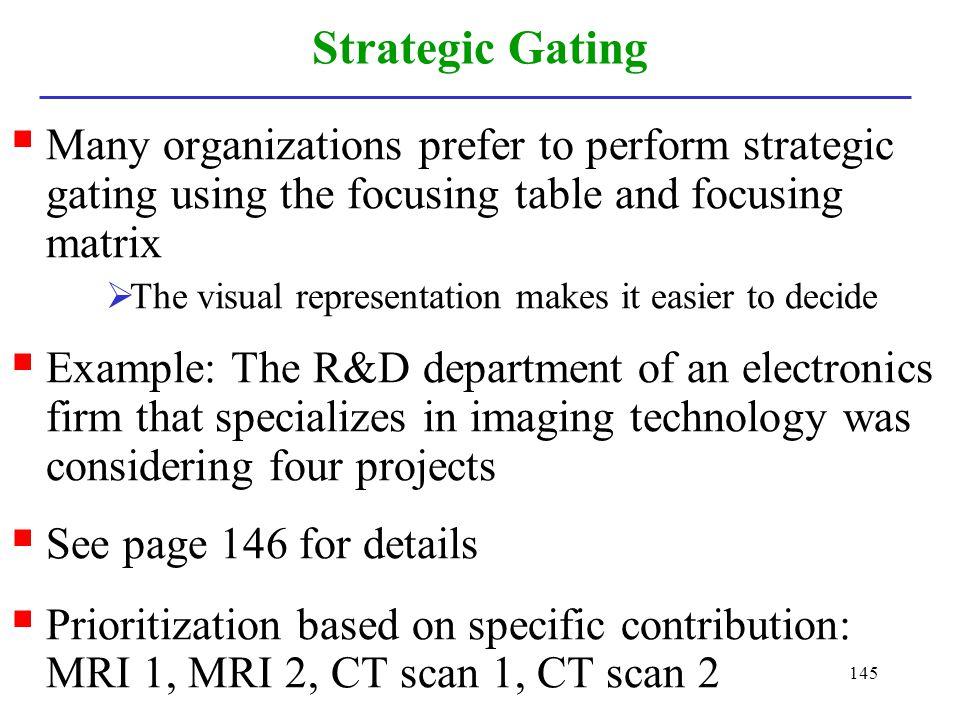 145 Strategic Gating Many organizations prefer to perform strategic gating using the focusing table and focusing matrix The visual representation make