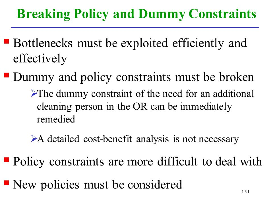 151 Breaking Policy and Dummy Constraints Bottlenecks must be exploited efficiently and effectively Dummy and policy constraints must be broken The du