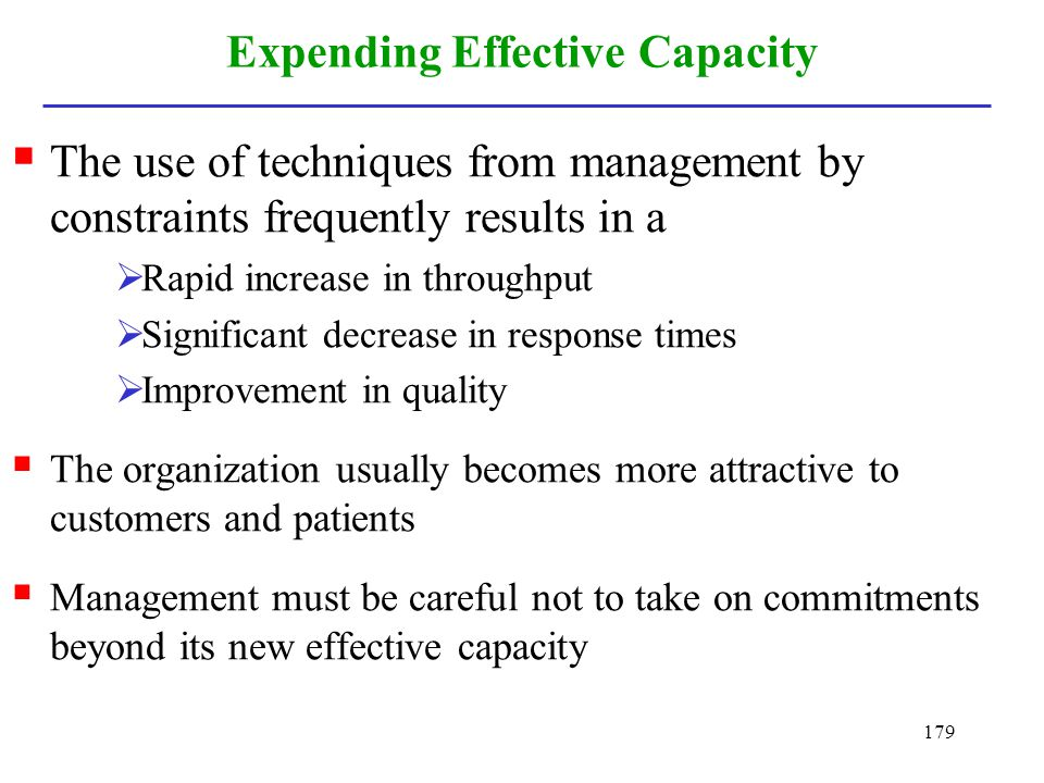 179 Expending Effective Capacity The use of techniques from management by constraints frequently results in a Rapid increase in throughput Significant