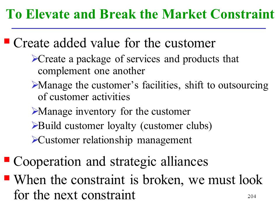 204 To Elevate and Break the Market Constraint Create added value for the customer Create a package of services and products that complement one anoth