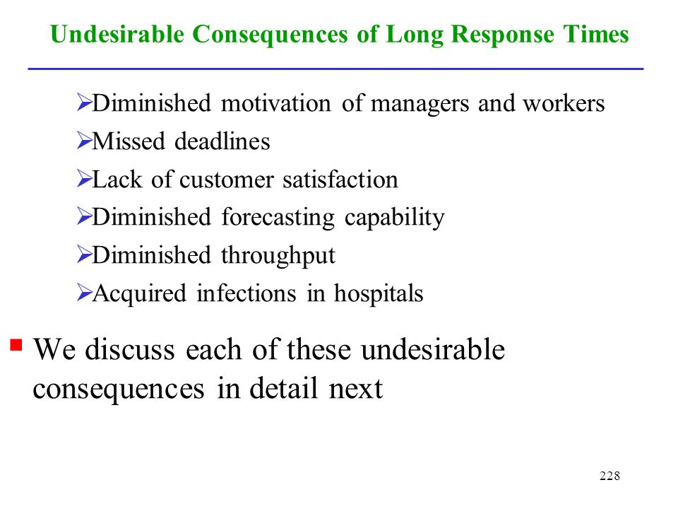 228 Undesirable Consequences of Long Response Times Diminished motivation of managers and workers Missed deadlines Lack of customer satisfaction Dimin