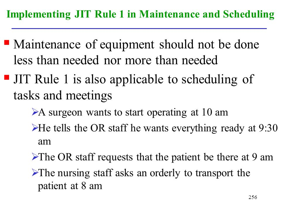 256 Implementing JIT Rule 1 in Maintenance and Scheduling Maintenance of equipment should not be done less than needed nor more than needed JIT Rule 1