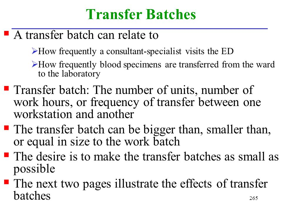 265 Transfer Batches A transfer batch can relate to How frequently a consultant-specialist visits the ED How frequently blood specimens are transferre