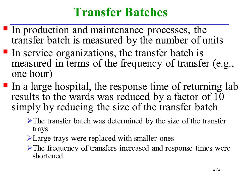 272 Transfer Batches In production and maintenance processes, the transfer batch is measured by the number of units In service organizations, the tran