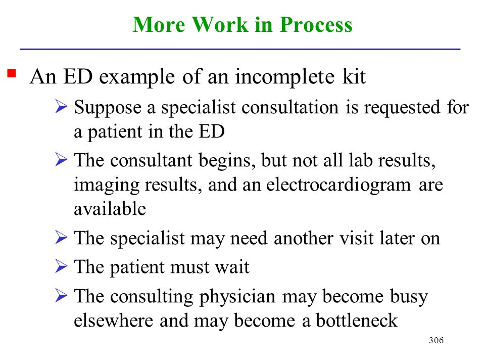 306 More Work in Process An ED example of an incomplete kit Suppose a specialist consultation is requested for a patient in the ED The consultant begi
