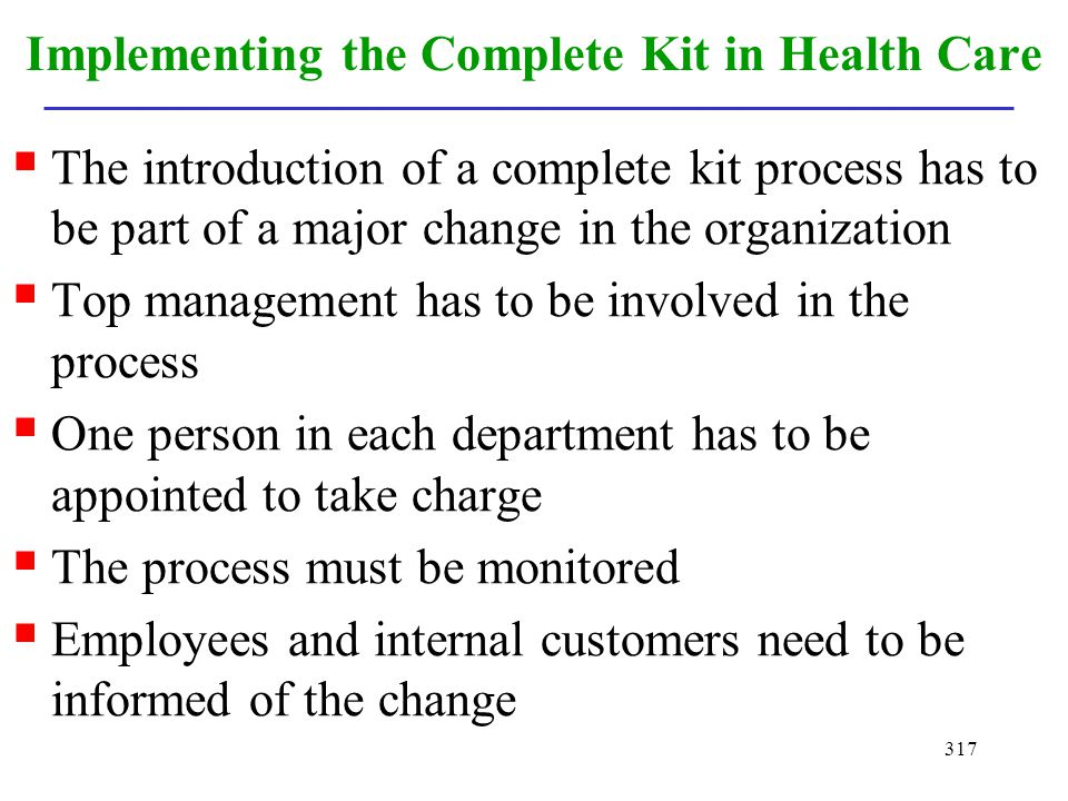 317 Implementing the Complete Kit in Health Care The introduction of a complete kit process has to be part of a major change in the organization Top m