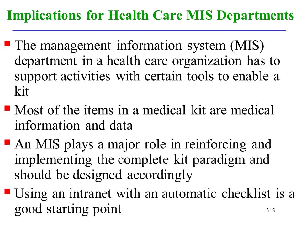 319 Implications for Health Care MIS Departments The management information system (MIS) department in a health care organization has to support activ