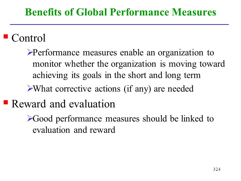 324 Benefits of Global Performance Measures Control Performance measures enable an organization to monitor whether the organization is moving toward a