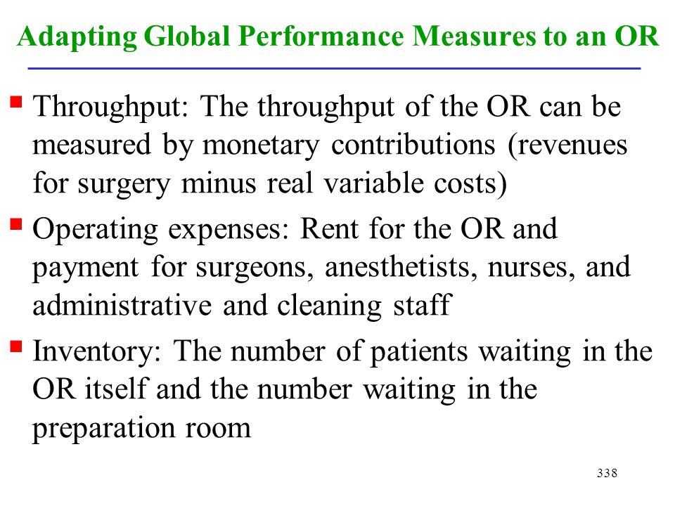 338 Adapting Global Performance Measures to an OR Throughput: The throughput of the OR can be measured by monetary contributions (revenues for surgery