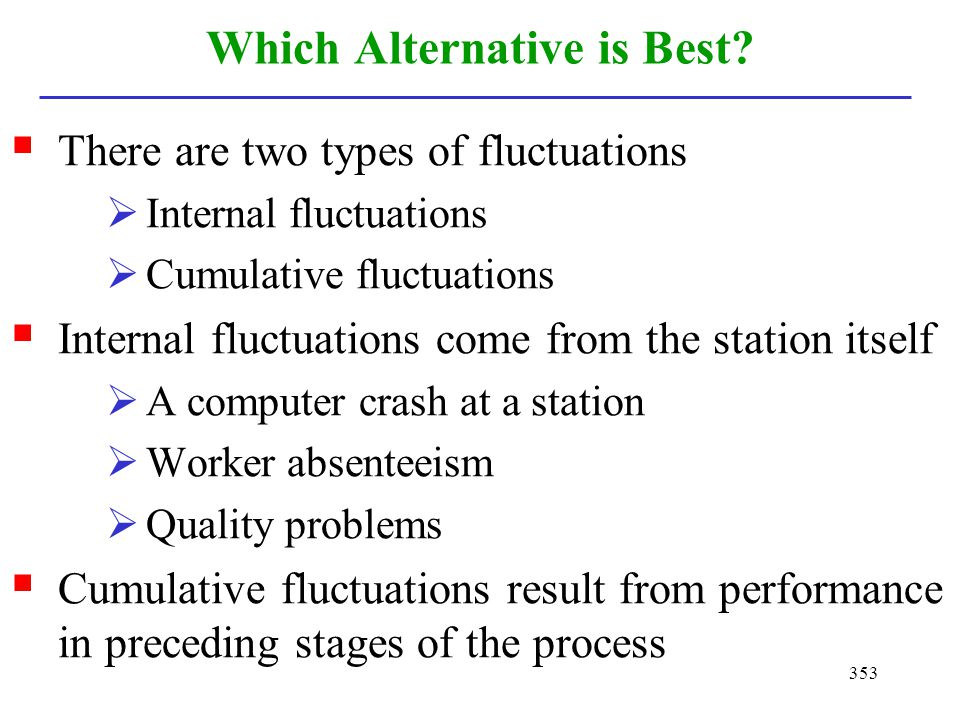 353 Which Alternative is Best? There are two types of fluctuations Internal fluctuations Cumulative fluctuations Internal fluctuations come from the s
