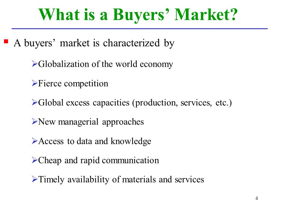 4 What is a Buyers Market? A buyers market is characterized by Globalization of the world economy Fierce competition Global excess capacities (product