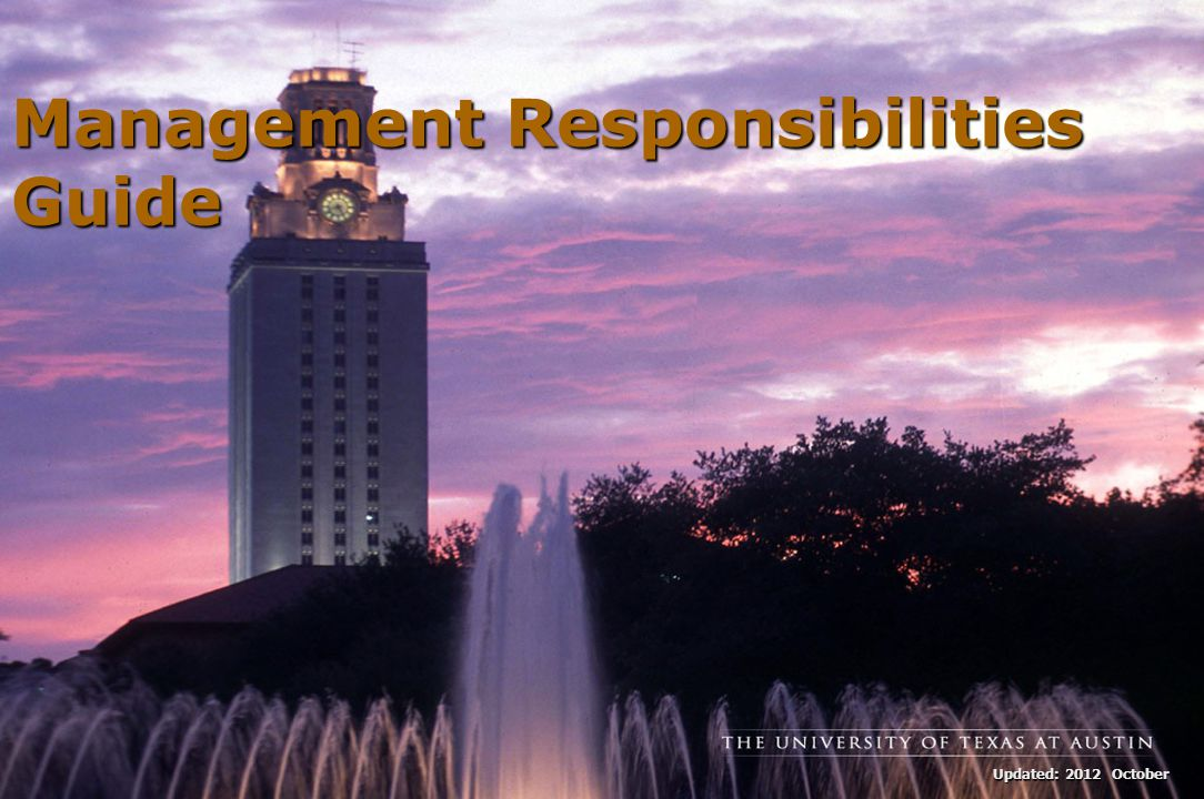 The University of Texas at Austin Management Responsibilities Guide Health and Safety Environmental Health Management should: Implement programs that provide a healthy, safe, and compliant work environment.