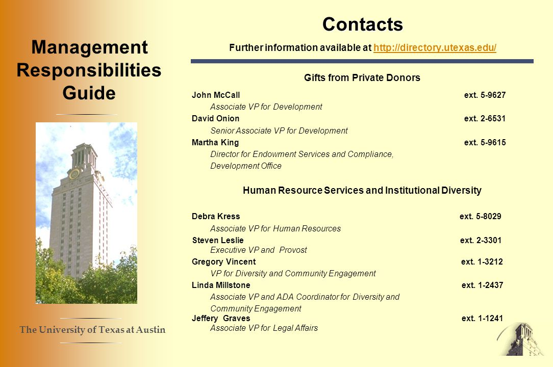 The University of Texas at Austin Management Responsibilities Guide Contacts Contacts Further information available at http://directory.utexas.edu/http://directory.utexas.edu/ Gifts from Private Donors John McCall ext.