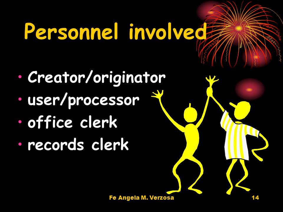 Fe Angela M. Verzosa14 Personnel involved Creator/originator user/processor office clerk records clerk