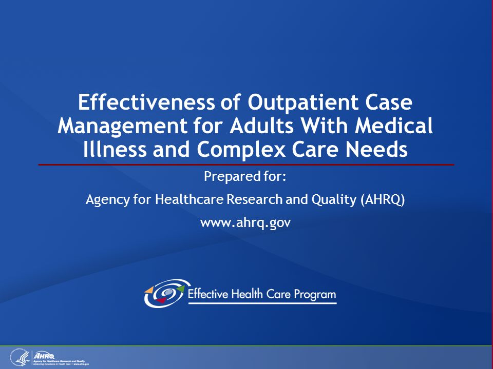 That a case manager can be an advocate who evaluates the patients needs and works to surmount problems with access to clinical services How case management might affect the patients experience of care (patient satisfaction) The available evidence for the effectiveness of case management in improving quality-of-care outcomes (such as receipt of guideline- recommended clinical services, medication adherence, and attending health care appointments) What To Discuss With Your Patients and Their Caregivers (2 of 3) Hickam DH, Weiss JW, Guise J-M, et al.