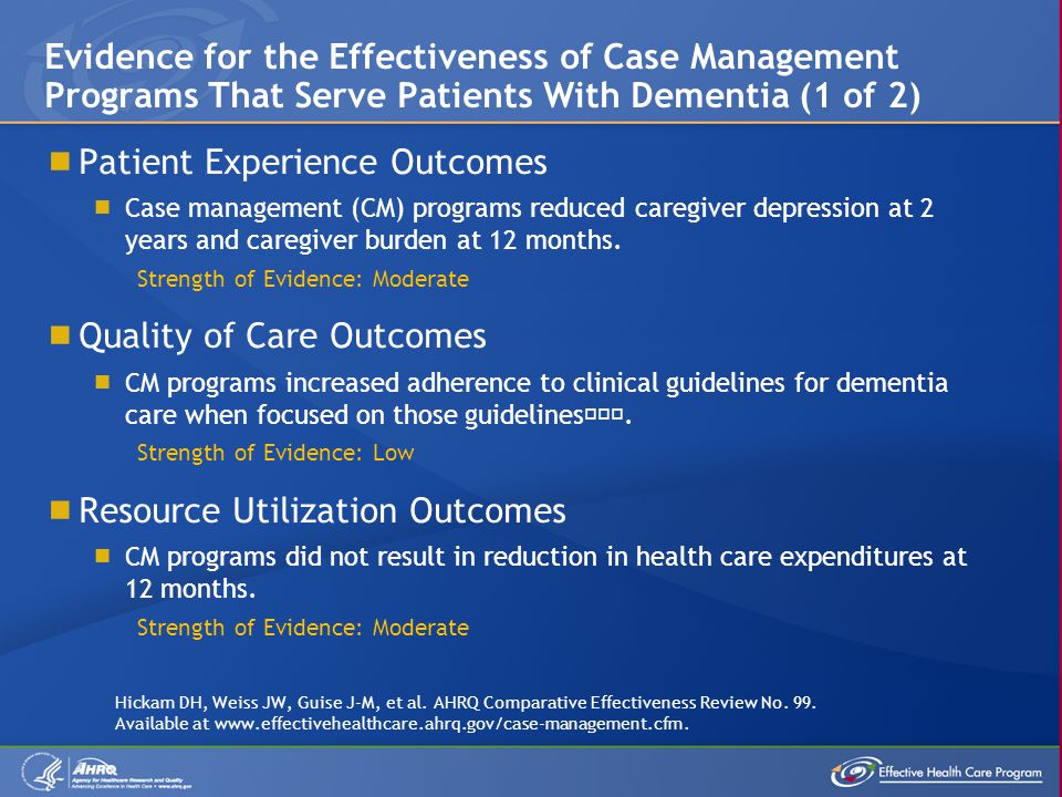 Patient Experience Outcomes Case management (CM) programs reduced caregiver depression at 2 years and caregiver burden at 12 months. Strength of Evide