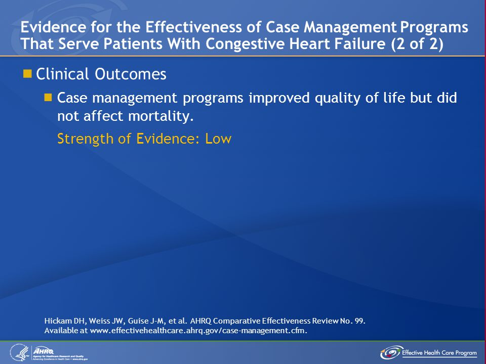 Clinical Outcomes Case management programs improved quality of life but did not affect mortality. Strength of Evidence: Low Evidence for the Effective