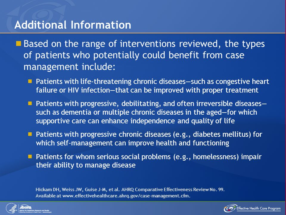 Based on the range of interventions reviewed, the types of patients who potentially could benefit from case management include: Patients with life-thr