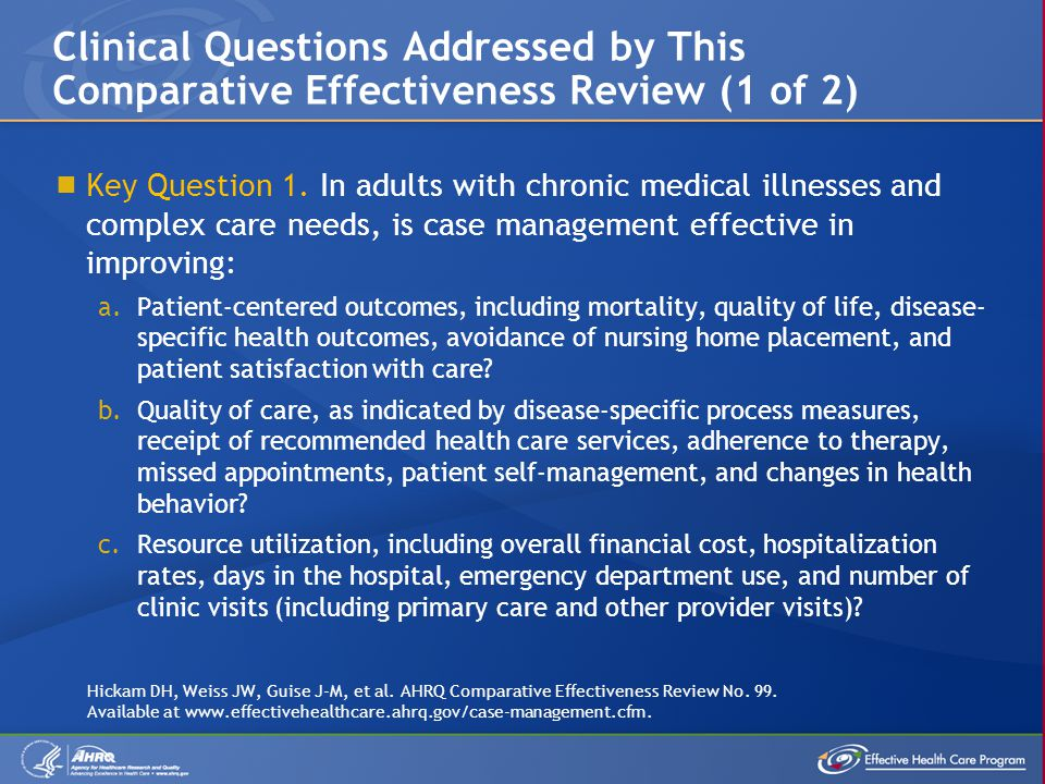 Key Question 1. In adults with chronic medical illnesses and complex care needs, is case management effective in improving: a.Patient-centered outcome