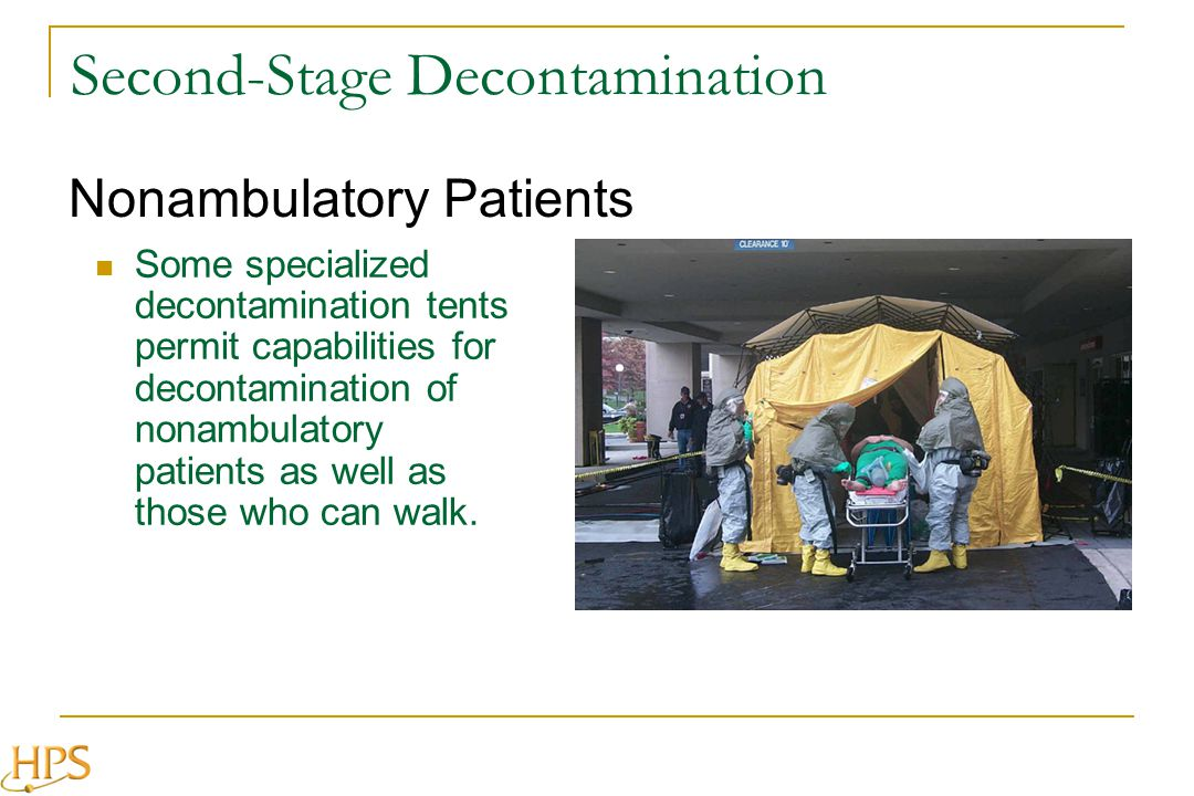 Second-Stage Decontamination Some specialized decontamination tents permit capabilities for decontamination of nonambulatory patients as well as those