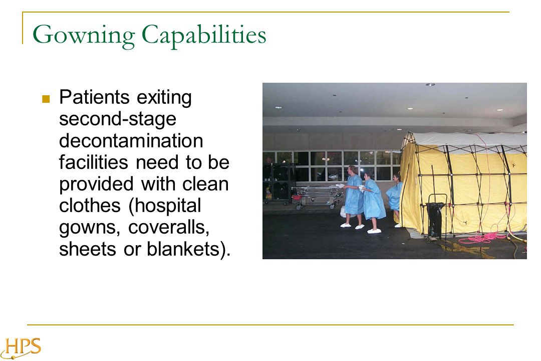 Gowning Capabilities Patients exiting second-stage decontamination facilities need to be provided with clean clothes (hospital gowns, coveralls, sheet