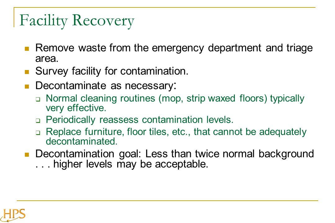Facility Recovery Remove waste from the emergency department and triage area. Survey facility for contamination. Decontaminate as necessary : Normal c