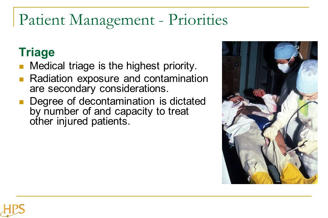 Patient Management - Priorities Triage Medical triage is the highest priority. Radiation exposure and contamination are secondary considerations. Degr
