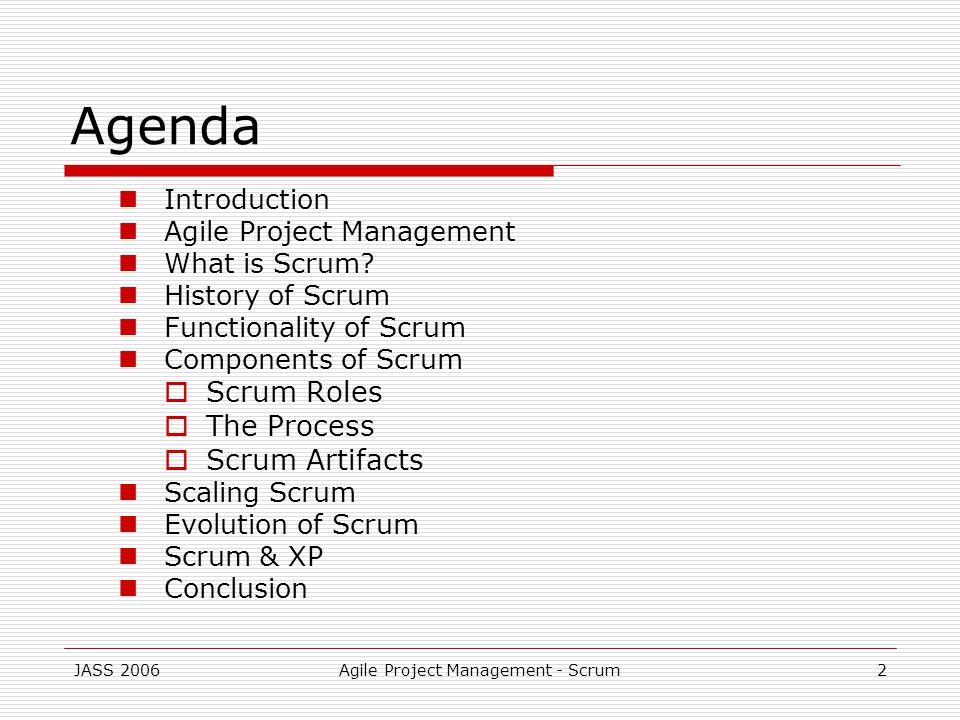 JASS 2006Agile Project Management - Scrum2 Agenda Introduction Agile Project Management What is Scrum.