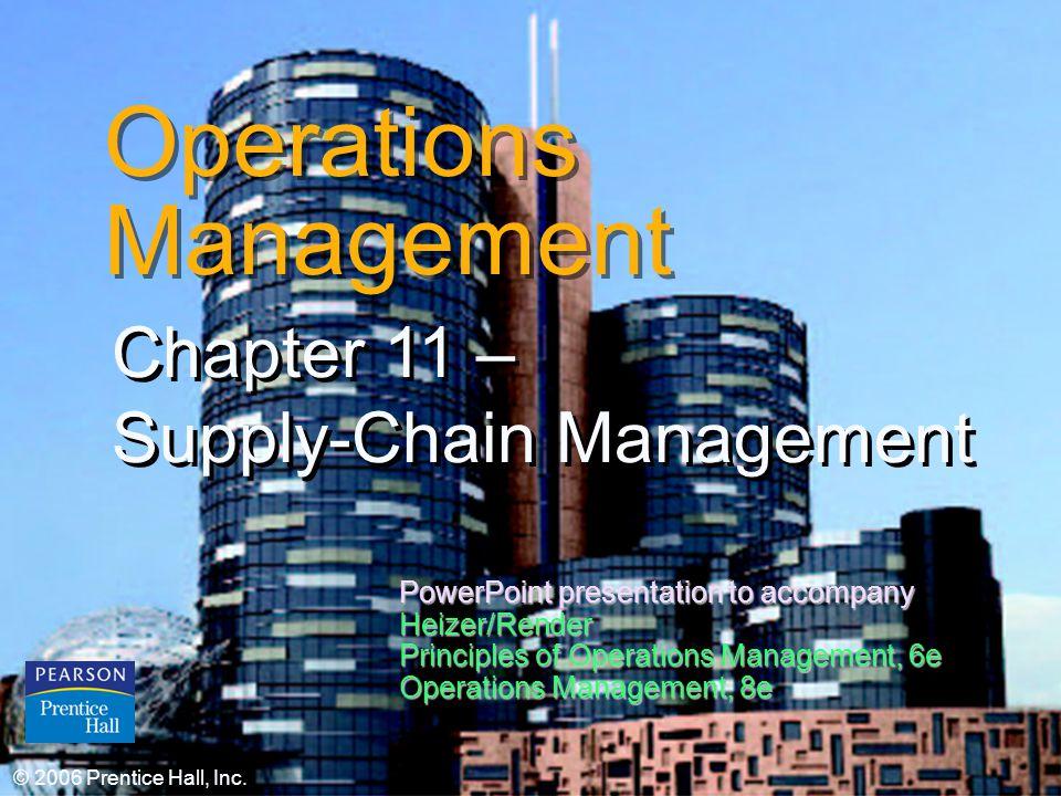 © 2006 Prentice Hall, Inc.11 – 1 Operations Management Chapter 11 – Supply-Chain Management © 2006 Prentice Hall, Inc. PowerPoint presentation to acco