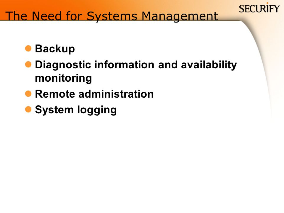 The Need for Systems Management Backup Diagnostic information and availability monitoring Remote administration System logging