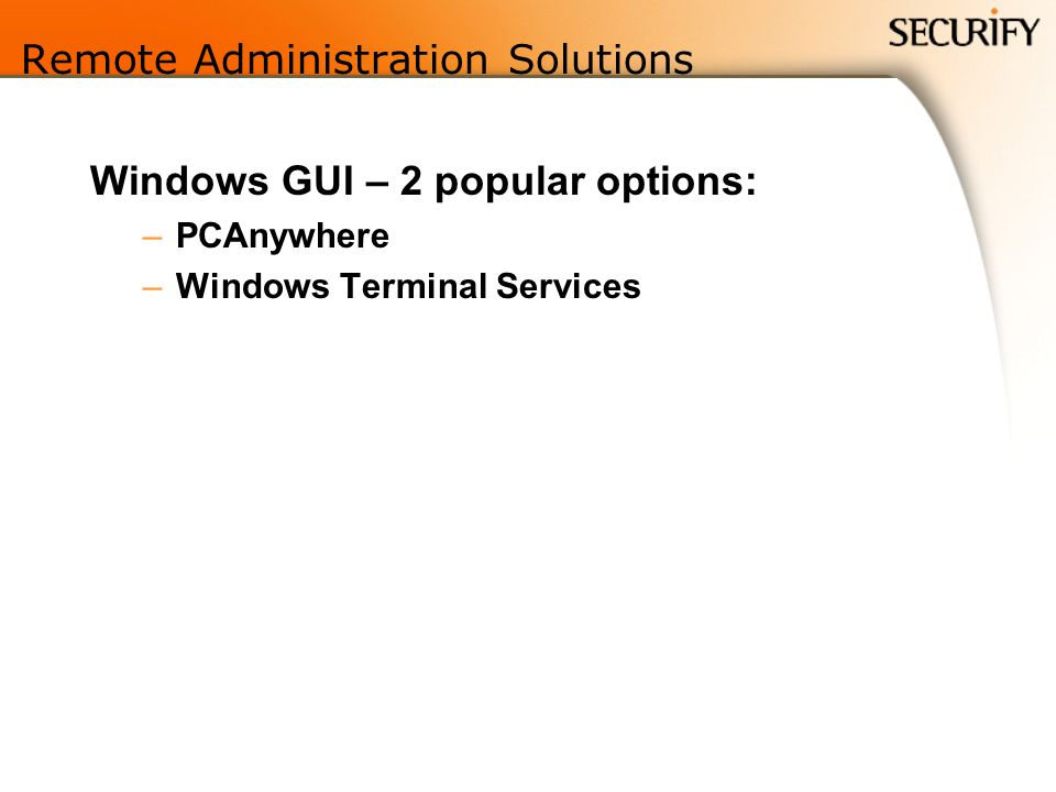 Remote Administration Solutions Windows GUI – 2 popular options: –PCAnywhere –Windows Terminal Services